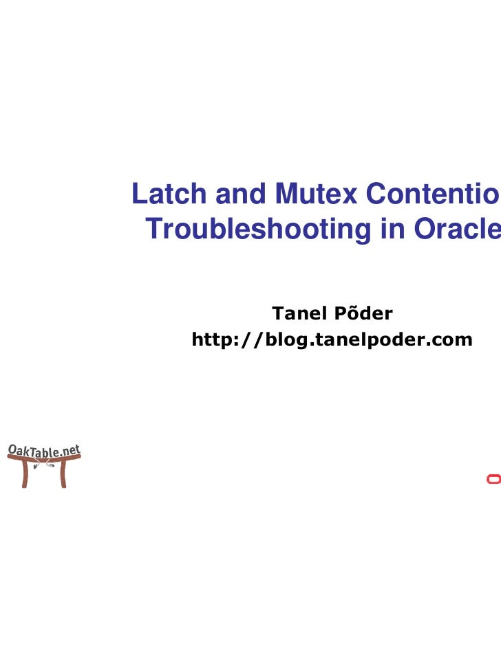 Latch and Mutex Contention Troubleshooting in Oracle            Tanel Põder    http://blog.tanelpoder.com