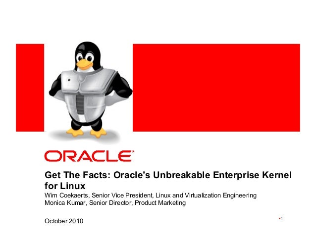 <Insert Picture Here> Get The Facts: Oracle's Unbreakable Enterprise Kernel for Linux Wim Coekaerts, Senior Vice President...