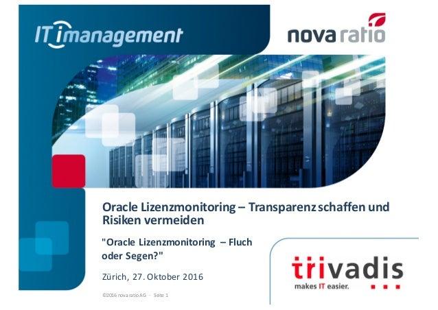 """OracleLizenzmonitoring – Transparenzschaffenund Risikenvermeiden ©2016novaratioAG·Seite 1 """"OracleLizenzmon..."""