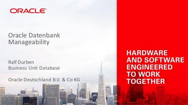 Ralf Durben Business Unit Database Oracle Deutschland B.V. & Co KG Oracle Datenbank Manageability