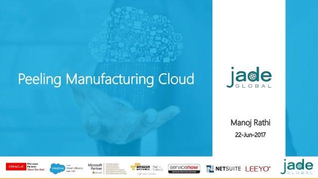 Peeling Manufacturing Cloud Manoj Rathi 22-Jun-2017
