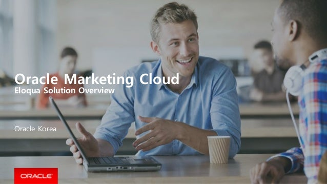 Oracle Marketing Cloud Eloqua Solution Overview Oracle Korea