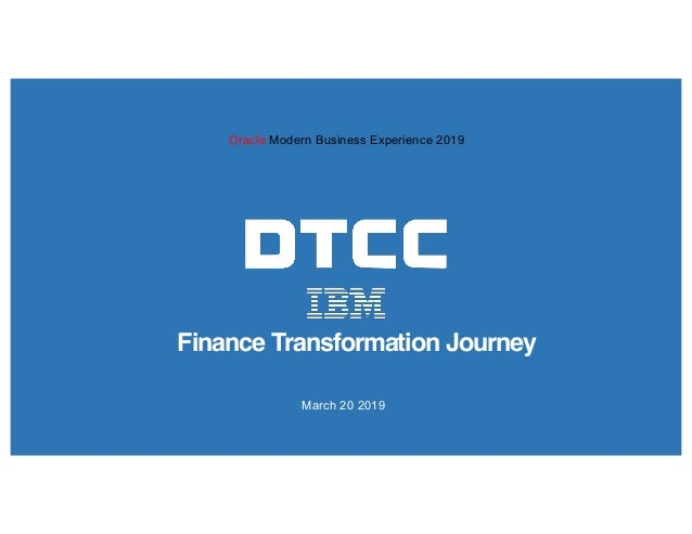 Oracle Modern Business Experience 2019 Finance Transformation Journey March 20 2019