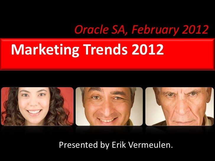 Oracle SA, February 2012Marketing Trends 2012      Presented by Erik Vermeulen.