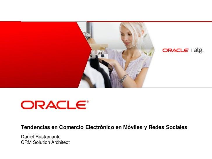 <Insert Picture Here>Tendencias en Comercio Electrónico en Móviles y Redes SocialesDaniel BustamanteCRM Solution Architect