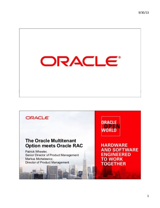 9/30/13& 1& Copyright © 2013, Oracle and/or its affiliates. All rights reserved.1 The Oracle Multitenant Option meets Orac...