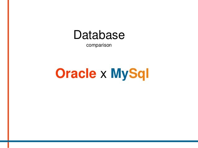 a comparison of oracle and mysql Compare, diff, and synchronize schemas from two mysql databases with mysql compare from redgate - try it free for 14 days.