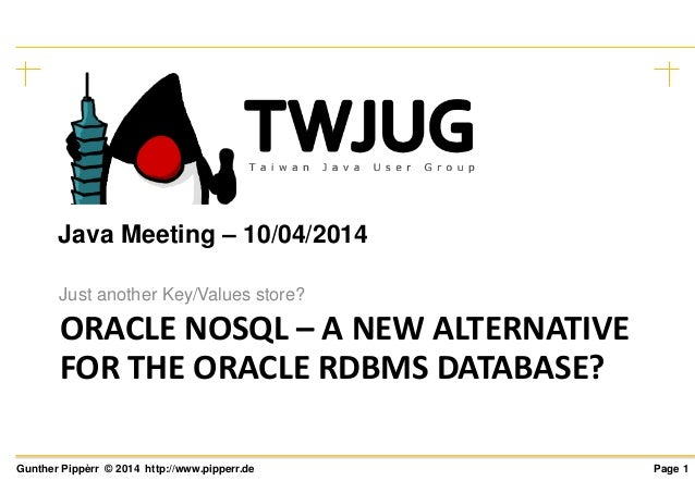 Page 1Gunther Pippèrr © 2014 http://www.pipperr.de ORACLE NOSQL – A NEW ALTERNATIVE FOR THE ORACLE RDBMS DATABASE? Just an...