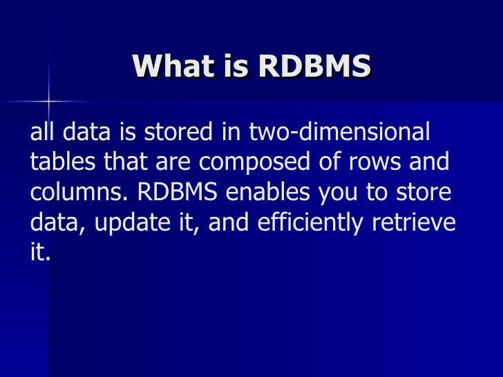 What is RDBMS all data is stored in two-dimensional tables that are composed of rows and columns. RDBMS enables you to sto...