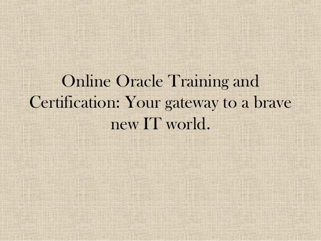 Online Oracle Training and Certification: Your gateway to a brave new IT world.