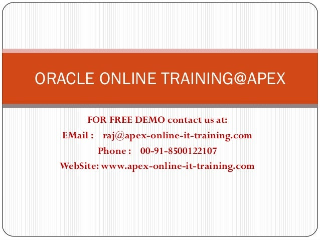 ORACLE ONLINE TRAINING@APEX       FOR FREE DEMO contact us at:  EMail : raj@apex-online-it-training.com          Phone : 0...