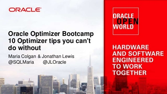 Oracle Optimizer Bootcamp 10 Optimizer tips you can't do without Maria Colgan & Jonathan Lewis @SQLMaria @JLOracle