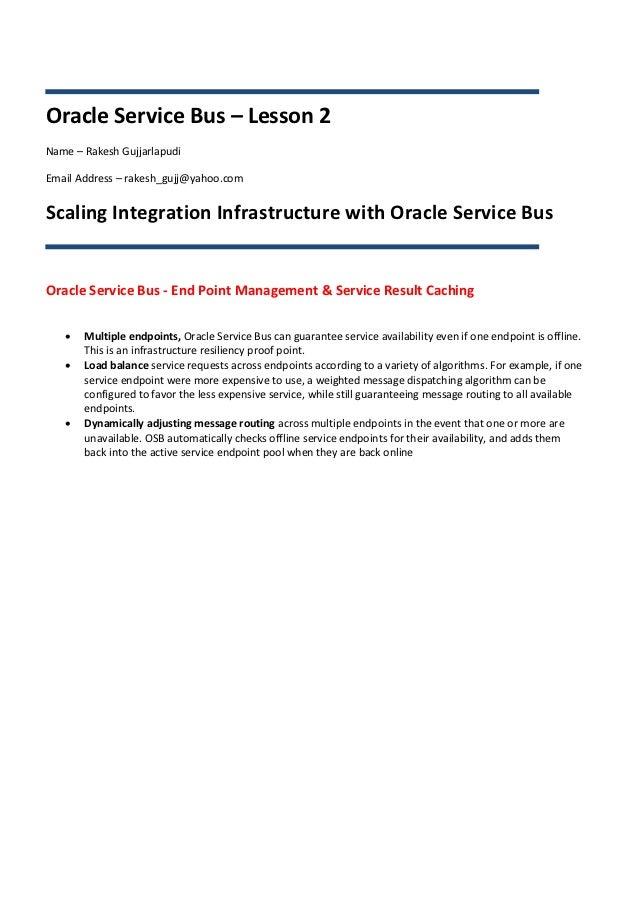Oracle Service Bus – Lesson 2Name – Rakesh GujjarlapudiEmail Address – rakesh_gujj@yahoo.comScaling Integration Infrastruc...