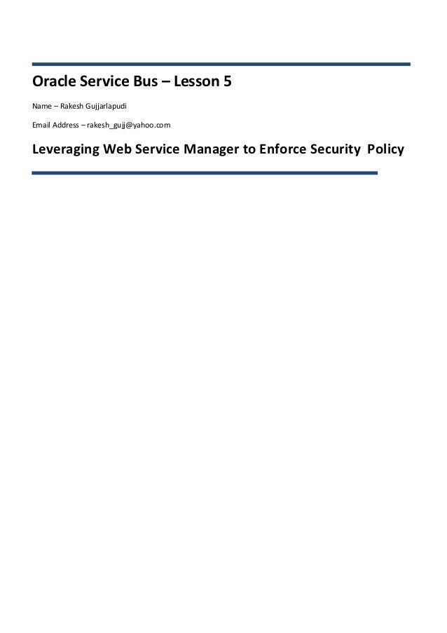 Oracle Service Bus – Lesson 5Name – Rakesh GujjarlapudiEmail Address – rakesh_gujj@yahoo.comLeveraging Web Service Manager...