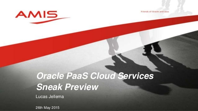 Lucas Jellema 26th May 2015 Oracle PaaS Cloud Services Sneak Preview