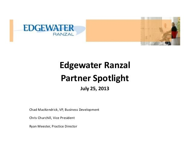 Edgewater Ranzal Partner Spotlight July 25, 2013  Chad MacKendrick, VP, Business Development Chris Churchill, Vice Preside...