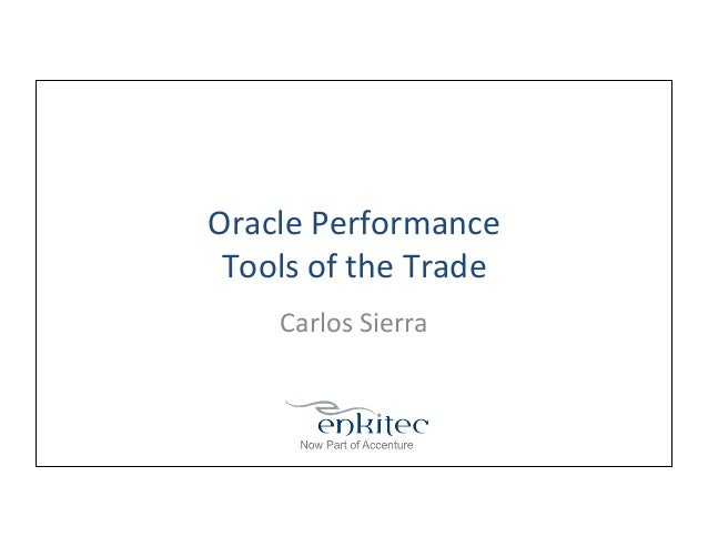 Oracle  Performance   Tools  of  the  Trade   Carlos  Sierra