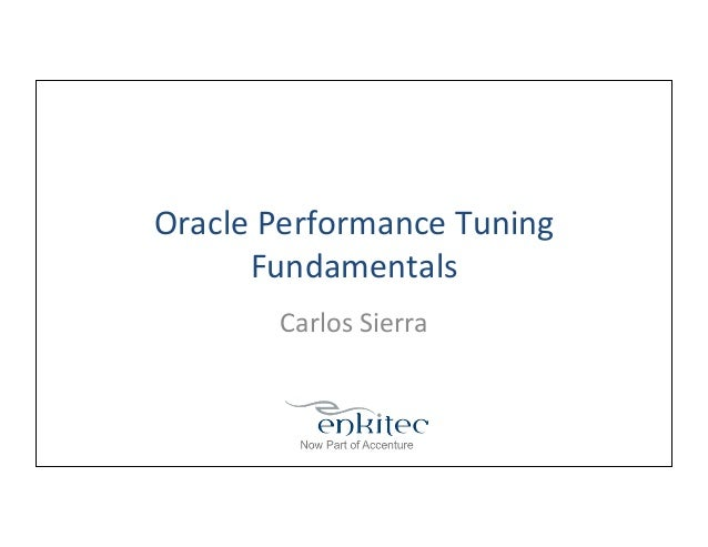 Oracle	   Performance	   Tuning	    Fundamentals	    Carlos	   Sierra