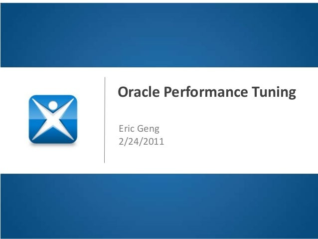 Oracle Performance TuningEric Geng2/24/2011