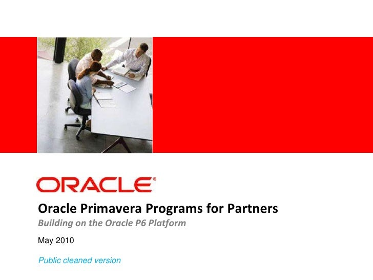 May 2010<br />Public cleaned version<br />Oracle Primavera Programs for PartnersBuilding on the Oracle P6 Platform<br />