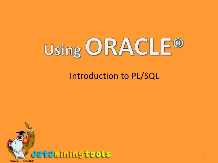 1<br />Using ORACLE®<br />Introduction to PL/SQL<br />