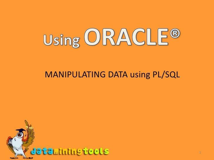 1<br />Using ORACLE®<br />MANIPULATING DATA using PL/SQL <br />