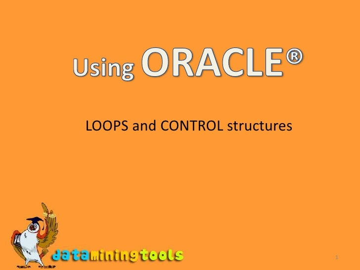 1<br />Using ORACLE®<br />LOOPS and CONTROL structures <br />
