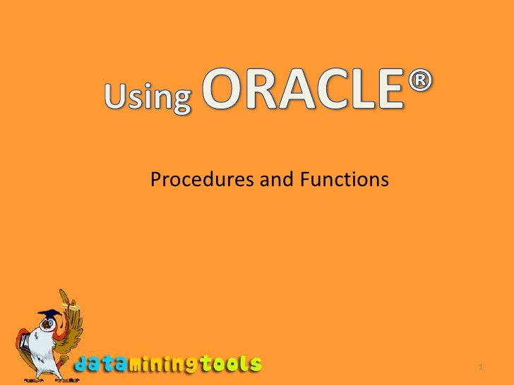 1<br />Using ORACLE®<br />Procedures and Functions<br />