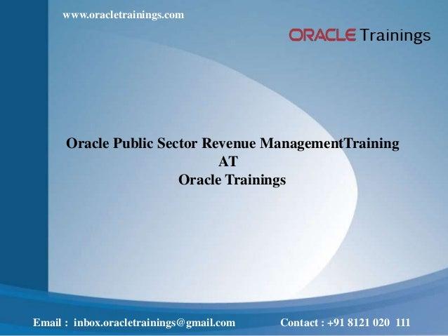 Oracle Public Sector Revenue ManagementTraining AT Oracle Trainings Email : inbox.oracletrainings@gmail.com Contact : +91 ...
