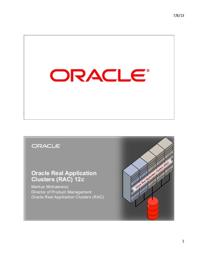 7/8/13   1   Copyright © 2012, Oracle and/or its affiliates. All rights reserved.1 Oracle Real Application Clusters (R...