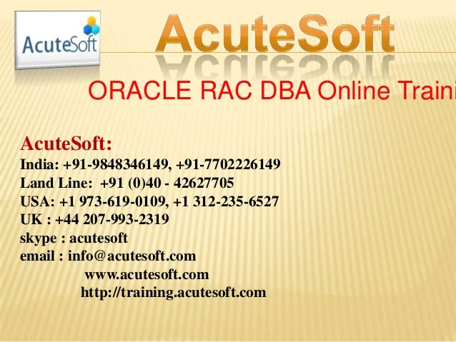 ORACLE RAC DBA Online Traini AcuteSoft: India: +91-9848346149, +91-7702226149 Land Line: +91 (0)40 - 42627705 USA: +1 973-...