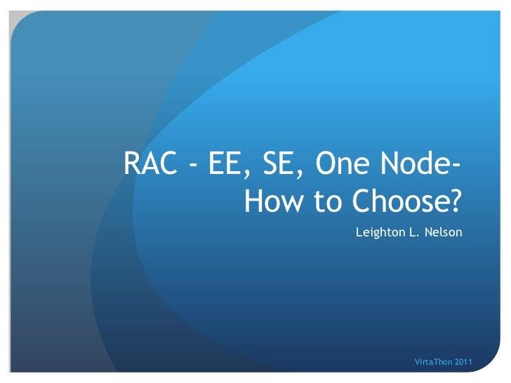RAC - EE, SE, One Node-        How to Choose?               Leighton L. Nelson                        VirtaThon 2011