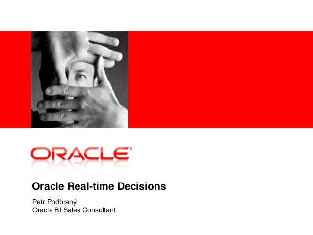 <Insert Picture Here> Oracle Real-time Decisions Petr Podbraný Oracle BI Sales Consultant
