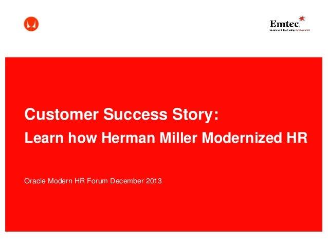 Customer Success Story: Learn how Herman Miller Modernized HR Oracle Modern HR Forum December 2013