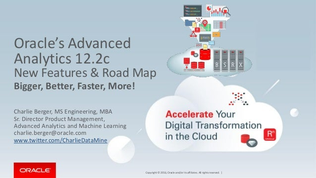 Copyright © 2016, Oracle and/or its affiliates. All rights reserved. | Oracle's Advanced Analytics 12.2c New Features & Ro...