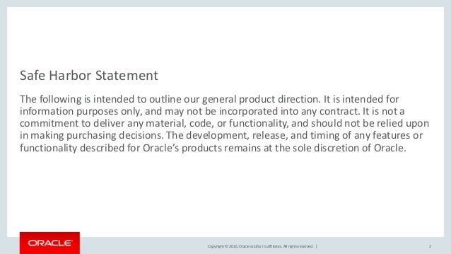 Copyright © 2016, Oracle and/or its affiliates. All rights reserved. | Safe Harbor Statement The following is intended to ...
