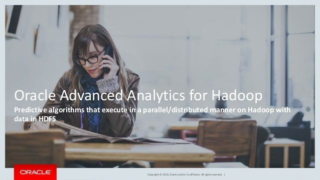 Copyright © 2016, Oracle and/or its affiliates. All rights reserved. | Oracle Advanced Analytics for Hadoop Predictive alg...