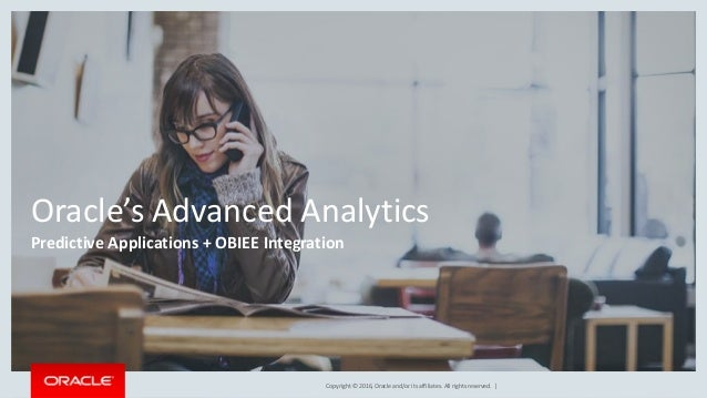 Copyright © 2016, Oracle and/or its affiliates. All rights reserved. | Oracle's Advanced Analytics Predictive Applications...