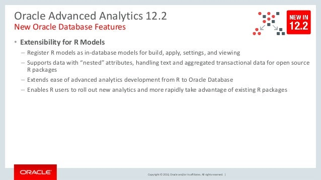 Copyright © 2016, Oracle and/or its affiliates. All rights reserved. | Oracle Advanced Analytics 12.2 New Oracle Database ...
