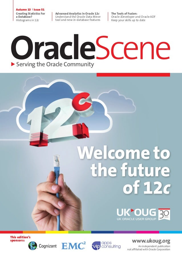 OracleSceneServing the Oracle Community Autumn 13 Issue 51 Creating Statistics For a Database? Histograms in 12c Advanced ...