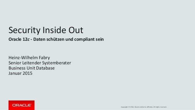 Copyright © 2014, Oracle and/or its affiliates. All rights reserved. Security Inside Out Oracle 12c - Daten schützen und c...