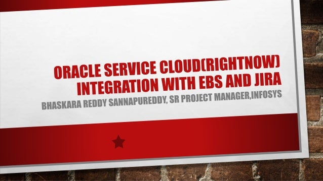 INTEGRATION OF ORACLE SERVICE CLOUD(RIGHTNOW) & EBS & JIRA