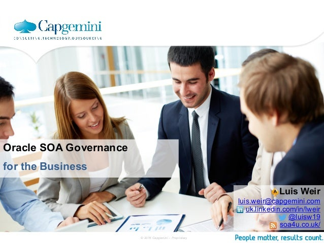 © 2016 Capgemini – Proprietary Oracle SOA Governance for the Business Luis Weir luis.weir@capgemini.com uk.linkedin.com/in...