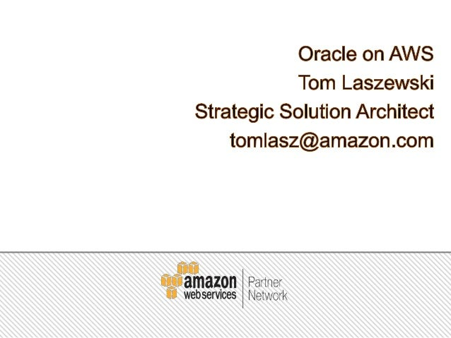 2 Technical Overview of Oracle on AWS 3 Architect ure for typical use cases 5 Customer Successes We Will Discuss 1 Licensi...