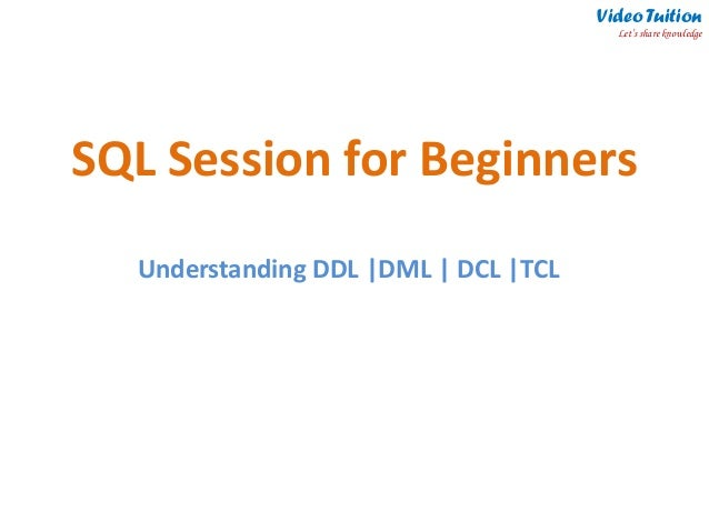 SQL Session for Beginners Understanding DDL |DML | DCL |TCL Video Tuition Let's share knowledge