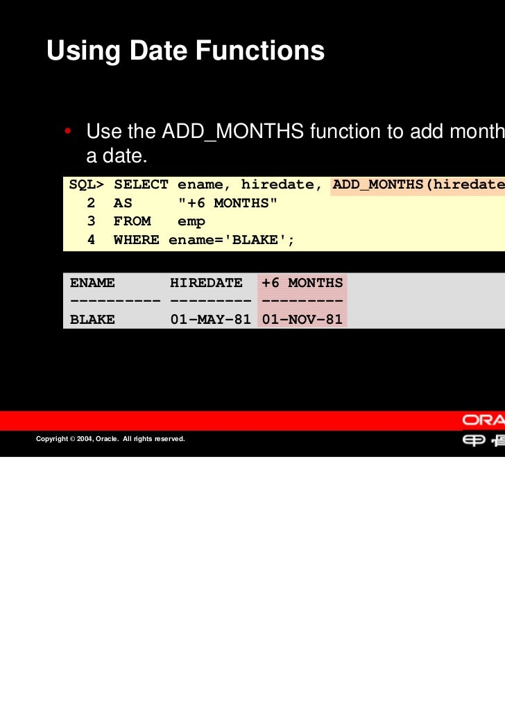 Using Date Functions               Use the ADD_MONTHS function to add months to               Use the ADD_MONTHS function ...