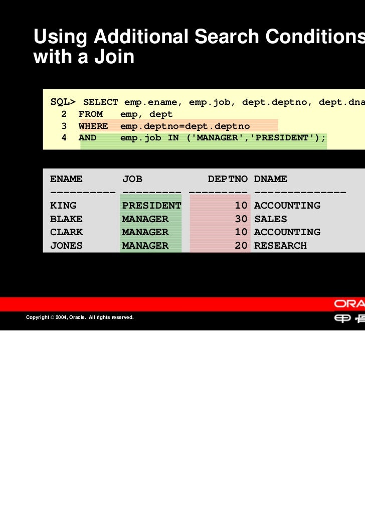 Using Additional Search Conditions   with a Join          SQL> SELECT emp.ename, emp.job, dept.deptno, dept.dname         ...