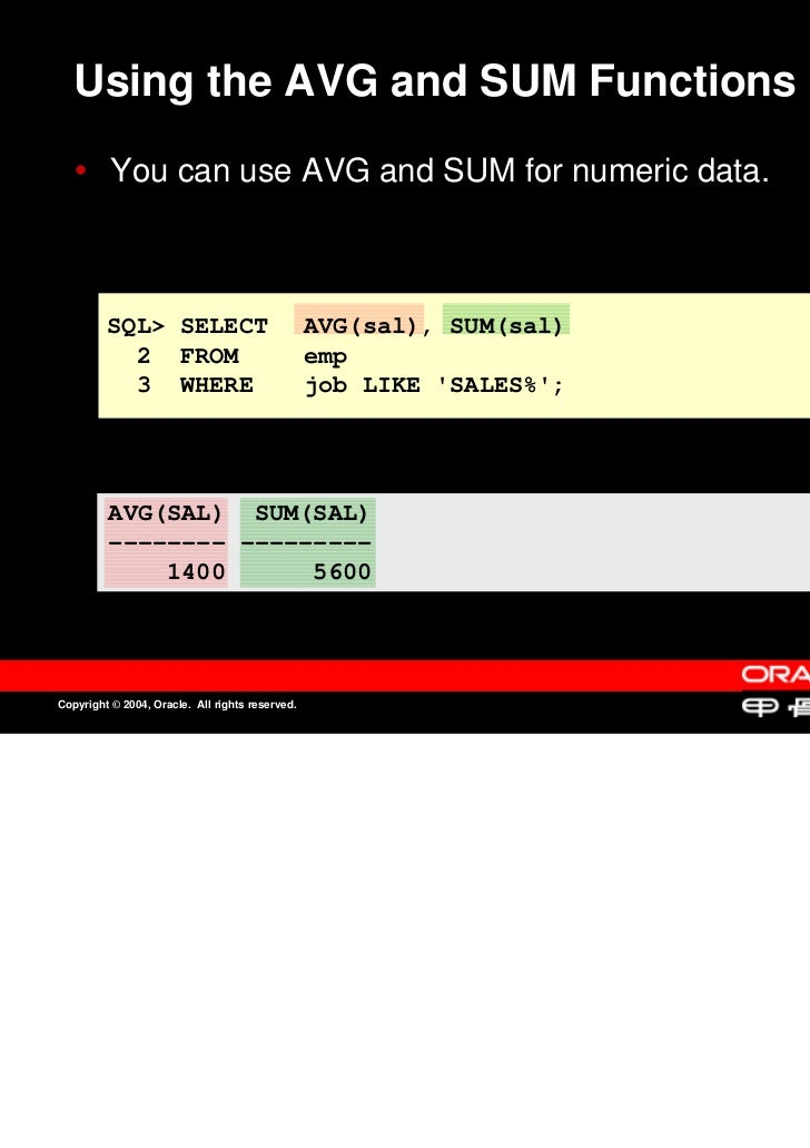Using the AVG and SUM Functions          You can use AVG and SUM for numeric data.          You can use AVG and SUM for nu...