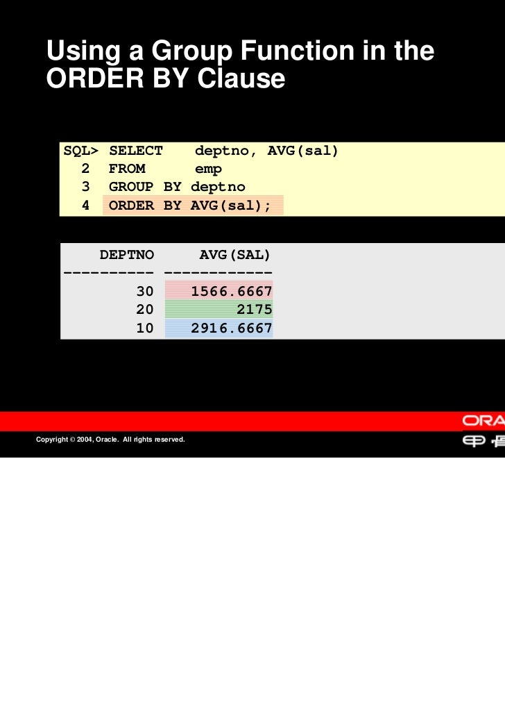 Using a Group Function in the   ORDER BY Clause        SQL>          SELECT                     deptno, AVG(sal)          ...