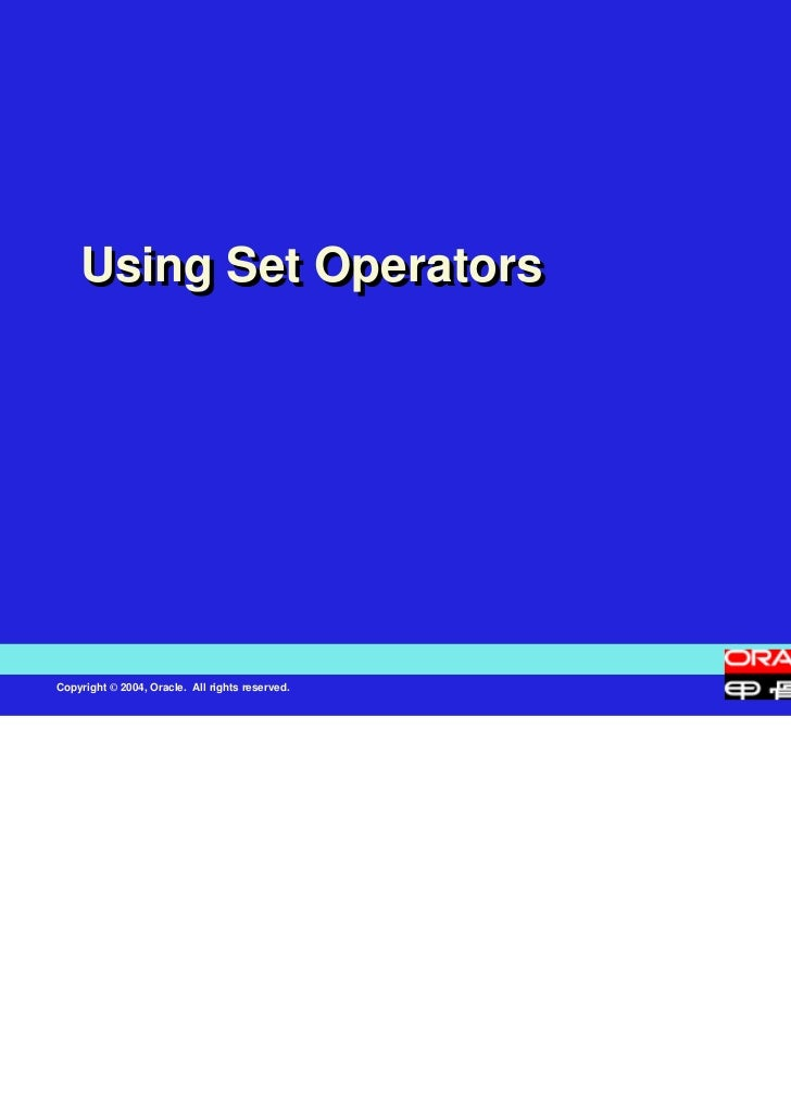 Using Set OperatorsCopyright © 2004, Oracle. All rights reserved.